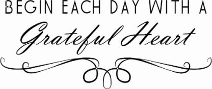Begin Each Day With A Grateful Heart Inspirational Vinyl Wall Decal
