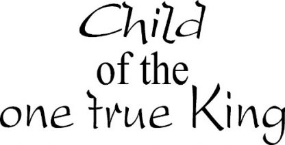 Child of the one true king ~ Vinyl Scripture Wall Stickers