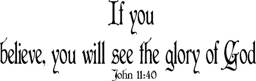John 11:40 Vinyl Wall Decal by Scripture Wall Art Image