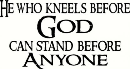 He Who Kneels ~ Christian Wall Decals Quotes