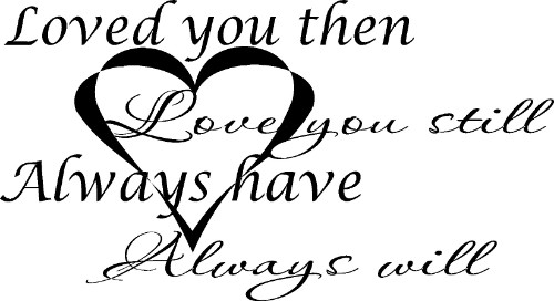 Loved You Then, Love You Still, Always Have, Always Will Romantic Vinyl Wall Decal by Scripture Wall Art Image