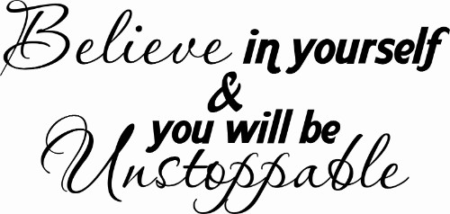 Believe In Yourself And You Will Be Unstoppable ~ Motivational Vinyl Wall Decal Image