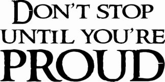 Don't Stop Until You Are Proud Vinyl Decal