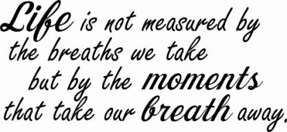 Life is not measured ~ Inspirational Wall Quote