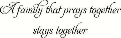 A Family That Prays Together Stays Together Christian Inspirational Wall Decal