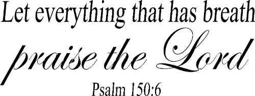 Psalm 150:6 Vinyl Wall Decal by Scripture Wall Art Image