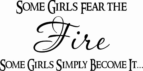 Some Girls Fear The Fire, Some Girls Simply Become It... Vinyl Wall Decals For Girls Image