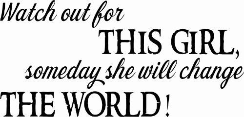 Watch Out For This Girl, Someday She Will Change The World Vinyl Wall Decal for Girls Image
