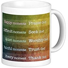 Happy moments - Praise God, Difficult moments - Seek God, Every moment - Thank God - 11 OZ Coffee Mug - Bible Quotes, Christian and church - By A Mug To Keep Image
