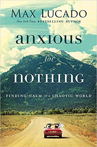 Anxious for Nothing: Finding Calm in a Chaotic World Hardcover Book ~ Max Lucado Image