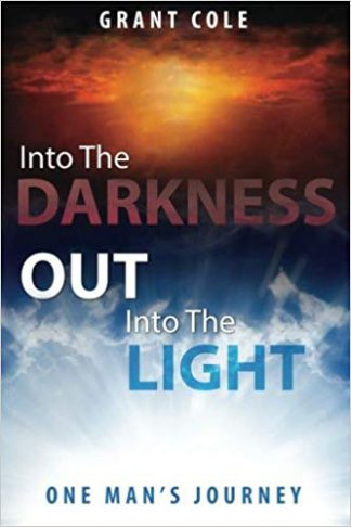 Into the Darkness Out into the Light Grant Cole Book